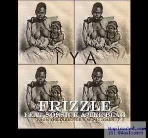 Frizzle - Iya ft. Tee Blaq & Sossick